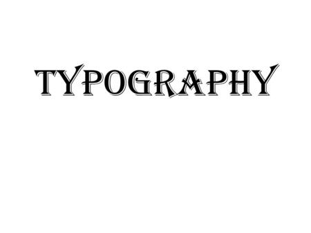 Typography. Type Classifications 1. Black Letter (Manuscript, Old English) 2. Roman or Serif (Old Style, Transitional, Modern) 3. Sans Serif 4. Slab Serif.