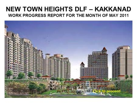 NEW TOWN HEIGHTS DLF – KAKKANAD WORK PROGRESS REPORT FOR THE MONTH OF MAY 2011 Click to proceed……..