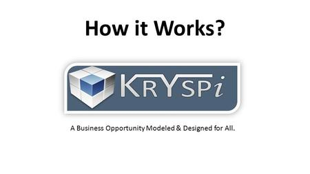 How it Works? A Business Opportunity Modeled & Designed for All.