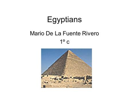 Egyptians Mario De La Fuente Rivero 1º c. Egyptians, a great civilization Around 3.000 b.c. the people near the River Nile formed Egypt with a big king.