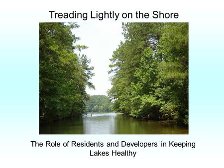 Treading Lightly on the Shore The Role of Residents and Developers in Keeping Lakes Healthy.