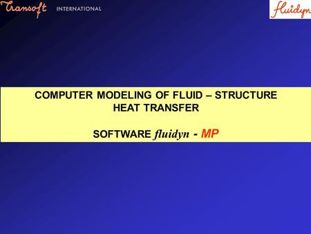 COMPUTER MODELING OF FLUID – STRUCTURE HEAT TRANSFER SOFTWARE fluidyn - MP.