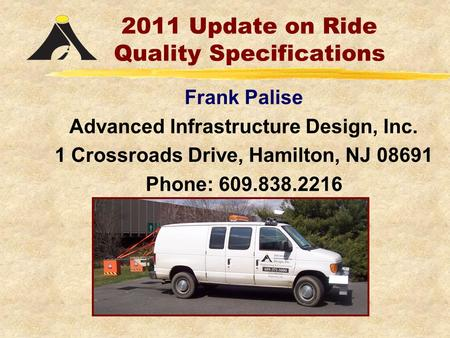 2011 Update on Ride Quality Specifications Frank Palise Advanced Infrastructure Design, Inc. 1 Crossroads Drive, Hamilton, NJ 08691 Phone: 609.838.2216.