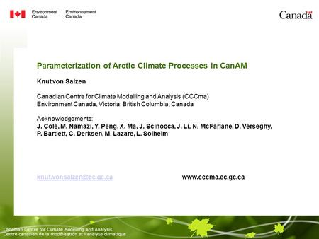 Parameterization of Arctic Climate Processes in CanAM Knut von Salzen Canadian Centre for Climate Modelling and Analysis (CCCma)‏ Environment Canada, Victoria,