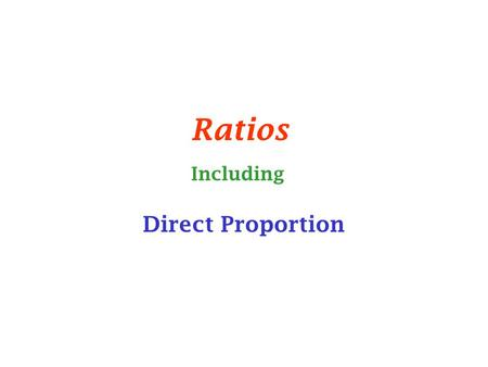 Ratios Direct Proportion Including. Ratios This relates one quantity to another (or several others if a recipe). Ratios are given a bit like a fraction,