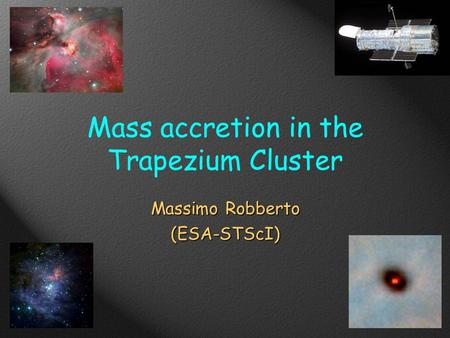 Mass accretion in the Trapezium Cluster Massimo Robberto (ESA-STScI)