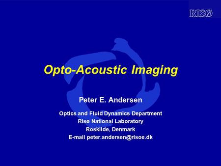 Opto-Acoustic Imaging Peter E. Andersen Optics and Fluid Dynamics Department Risø National Laboratory Roskilde, Denmark