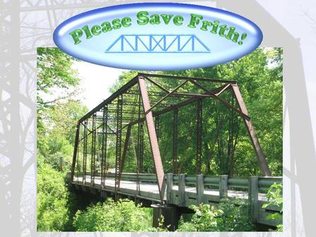 Please Save Frith. Main Menu Introduction – What is Frith? Frith Road Bridge? The Frith Road Bridge, crossing the Pine River in St. Clair County, is.