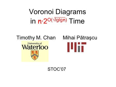 Voronoi Diagrams in n· 2 O(√lglg n ) Time Timothy M. ChanMihai Pătraşcu STOC'07.