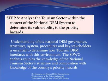 Development of a Regional DRM Strategy for the Tourism Sector in the Caribbean Regional Workshop – May 5th, 2009 – Trinidad & Tobago The Sixteen Steps.