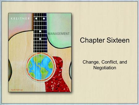 Chapter Sixteen Change, Conflict, and Negotiation.