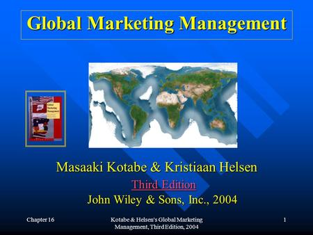 Chapter 16Kotabe & Helsen's Global Marketing Management, Third Edition, 2004 1 Global Marketing Management Masaaki Kotabe & Kristiaan Helsen Third Edition.