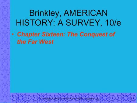 Copyright ©1999 by the McGraw-Hill Companies, Inc.1 Brinkley, AMERICAN HISTORY: A SURVEY, 10/e Chapter Sixteen: The Conquest of the Far West.