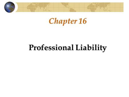 Chapter 16 Professional Liability. The Legal Environment Affecting Litigation against Auditors Liability that affects CPA firms is derived from the following.