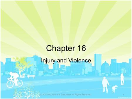 Chapter 16 Injury and Violence © 2013 McGraw-Hill Education. All Rights Reserved.1.