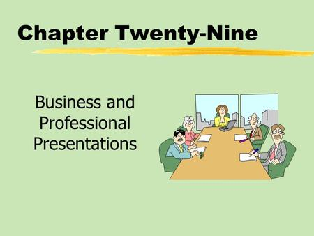 Chapter Twenty-Nine Business and Professional Presentations.