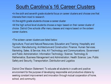 South Carolina's 16 Career Clusters In the sixth and seventh grade students focus on career clusters and choose one that interests them most to research.