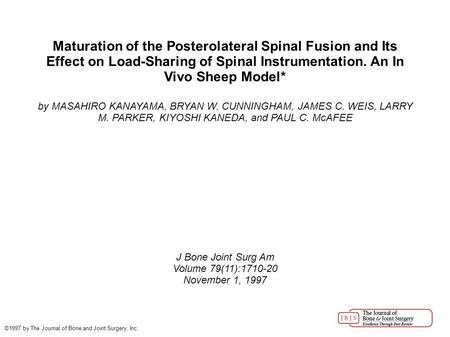 Maturation of the Posterolateral Spinal Fusion and Its Effect on Load-Sharing of Spinal Instrumentation. An In Vivo Sheep Model* by MASAHIRO KANAYAMA,