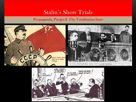 Propaganda, Purges & The Totalitarian State Stalin's Show Trials.