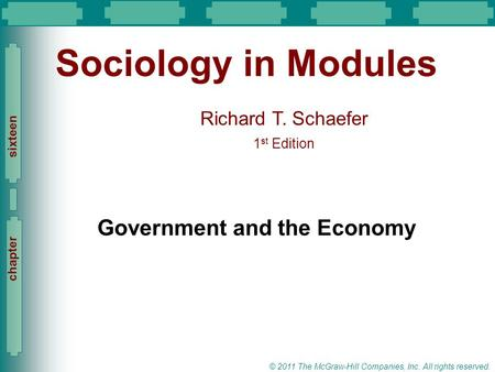 Slide 1 Richard T. Schaefer 1 st Edition Slide 1 © 2011 The McGraw-Hill Companies, Inc. All rights reserved. chapter sixteen Sociology in Modules Government.