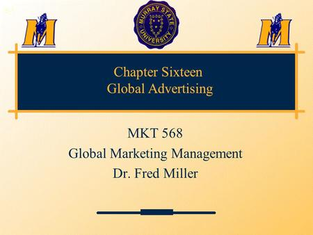 Chapter Sixteen Global Advertising MKT 568 Global Marketing Management Dr. Fred Miller 3-1.