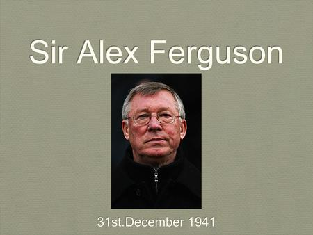 Sir Alex Ferguson 31st.December 1941. Family Life His wife's name is Cathy Ferguson. He has three kids named Mark (born 1968),Darren and Jason (both born.