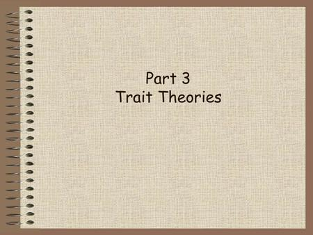 Part 3 Trait Theories.