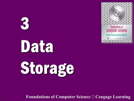 3.1 3 Data Storage Foundations of Computer Science  Cengage Learning.