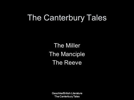 Geschke/British Literature The Canterbury Tales The Canterbury Tales The Miller The Manciple The Reeve.