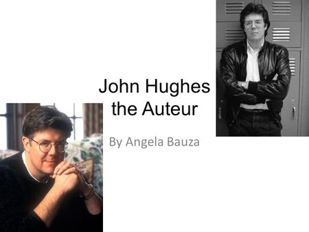 John Hughes the Auteur By Angela Bauza. John Hughes Born: February 18, 1950, Lansing Spouse: Nancy Ludwig (m. 1970–2009) Awards: Australian Film Institute.