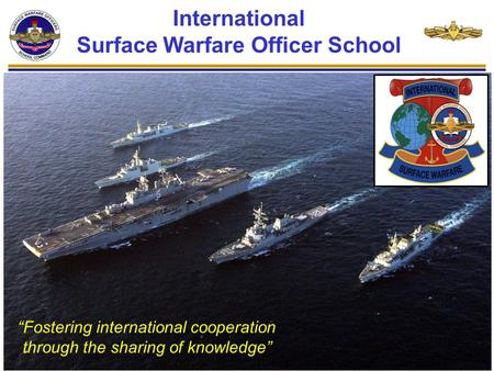 "International Surface Warfare Officer School ""Fostering international cooperation through the sharing of knowledge"""