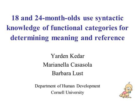 18 and 24-month-olds use syntactic knowledge of functional categories for determining meaning and reference Yarden Kedar Marianella Casasola Barbara Lust.
