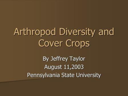 Arthropod Diversity and Cover Crops By Jeffrey Taylor August 11,2003 Pennsylvania State University.