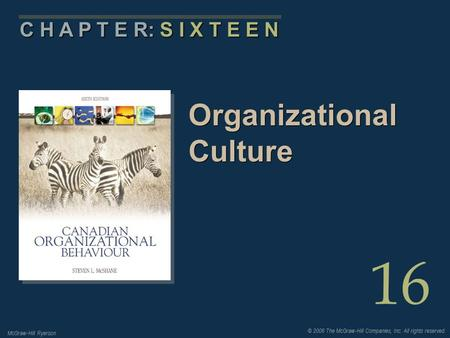 © 2006 The McGraw-Hill Companies, Inc. All rights reserved. McGraw-Hill Ryerson 16 C H A P T E R: S I X T E E N Organizational Culture.
