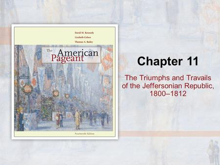 Chapter 11 The Triumphs and Travails of the Jeffersonian Republic, 1800–1812.