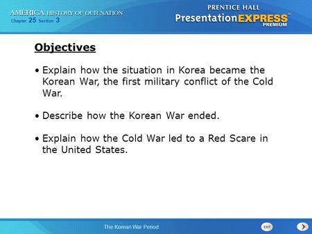 Chapter 25 Section 3 The Korean War Period Explain how the situation in Korea became the Korean War, the first military conflict of the Cold War. Describe.