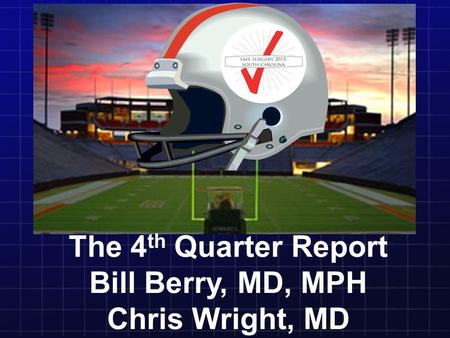 The 4 th Quarter Report Bill Berry, MD, MPH Chris Wright, MD.