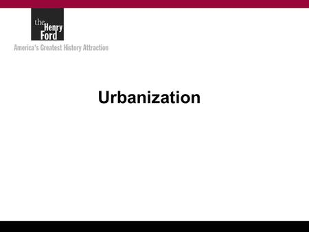 Urbanization. An Urbanization Story Henry Ford was only sixteen when he emigrated from his family's farm in Dearborn, Michigan to Detroit, in 1879. There.