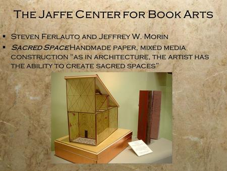 " Steven Ferlauto and Jeffrey W. Morin  Sacred Space Handmade paper, mixed media construction ""as in architecture, the artist has the ability to create."