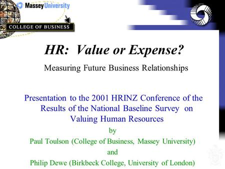 HR: Value or Expense? Measuring Future Business Relationships Presentation to the 2001 HRINZ Conference of the Results of the National Baseline Survey.