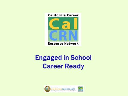 Engaged in School Career Ready. Student Centered Career Readiness Plan development requires an understanding of: Who Am I? Where Am I Going? How Do I.