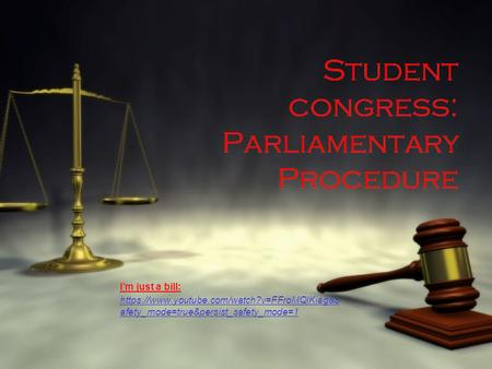 Student congress: Parliamentary Procedure I'm just a bill: https://www.youtube.com/watch?v=FFroMQlKiag&s afety_mode=true&persist_safety_mode=1 I'm just.