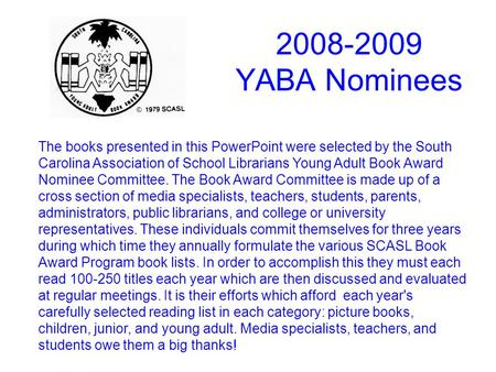 The books presented in this PowerPoint were selected by the South Carolina Association of School Librarians Young Adult Book Award Nominee Committee. The.