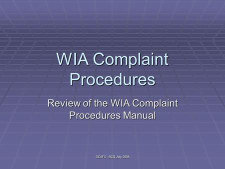 ODJFS - BCR July 2008 WIA Complaint Procedures Review of the WIA Complaint Procedures Manual.