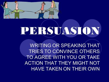 PERSUASION WRITING OR SPEAKING THAT TRIES TO CONVINCE OTHERS TO AGREE WITH YOU OR TAKE ACTION THAT THEY MIGHT NOT HAVE TAKEN ON THEIR OWN.