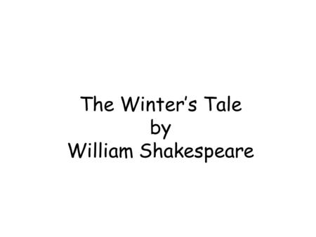 The Winter's Tale by William Shakespeare. Slides 1 -2: Summary Slide 3: Family Tree Slide 4: Analysis Slide 5: Analysis Slide 6: Characters Slide 7: Characters.