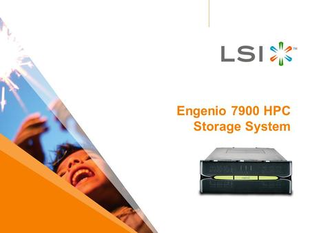 Engenio 7900 HPC Storage System. 2 LSI Confidential LSI In HPC LSI (Engenio Storage Group) has a rich, successful history of deploying storage solutions.