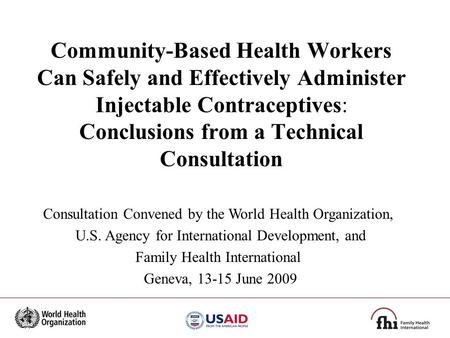 Community-Based Health Workers Can Safely and Effectively Administer Injectable Contraceptives: Conclusions from a Technical Consultation Consultation.