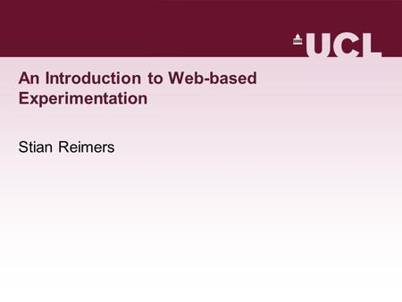 An Introduction to Web-based Experimentation Stian Reimers.