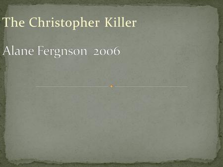 The Christopher Killer.  It takes place in the kitchen at the house. The area she lives in is quiet and smooth. In the present day Texas.